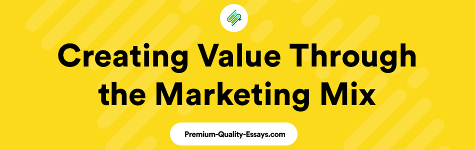 Creating Value Through the Marketing Mix
